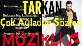 TARKAN-Çok Ağladım Sözleri Lyrics (2017)(Müzikli)