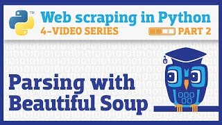 Web scraping in Python (Part 2): Parsing HTML with Beautiful Soup