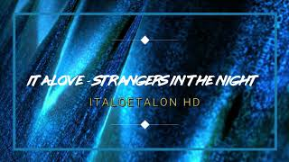Italove - Strangers In The Night Remix 2018