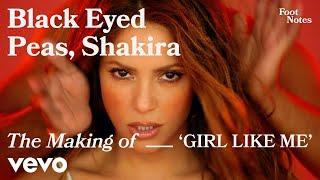 The Black Eyed Peas - The Making of 'GIRL LIKE ME' | Vevo Footnotes ft. Shakira