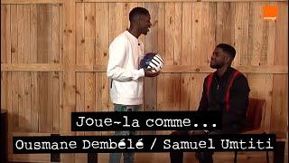 SAMUEL UMTITI  OUSMANE DEMBÉLÉ ⭐⭐ | Joue La Comme... | Team Orange Football #TeamOrange