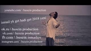 Ismail Yk Get Hadi Get  2018 Yeni ( Husein Production )