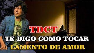 "TDCT ""Te Digo Como Tocar"" LAMENTO DE AMOR (2da. PARTE)"