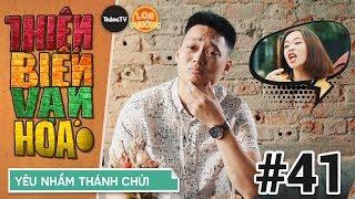 thien-bien-van-hoa-tap-41-yeu-nham-thanh-chui-phim-hai-2018