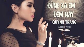 Đừng Xa Em Đêm Nay   Quỳnh Trang | Acoustic Version [4K MV Official]