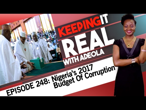 Keeping It Real With Adeola - 248 (Nigeria's 2017 Budget Of Corruption)