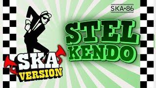 SKA 86 - STEL KENDO (SKA Reggae Version)