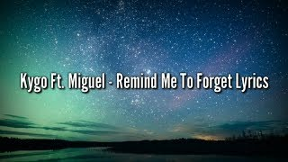 Kygo Ft.Miguel   Remind Me To Forget (Lyrics)