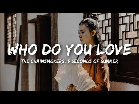 The Chainsmokers - Who Do You Love (Lyrics) Ft. 5 Seconds Of Summer - NewMelody