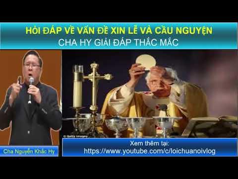 HỎI ĐÁP VỀ VẤN ĐỀ XIN LỄ VÀ CẦU NGUYỆN Cha Nguyễn Khắc Hy giải đáp thắc mắc/  Lời Chúa nói