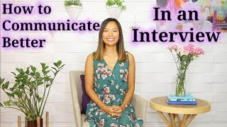 How to Communicate Better (in an Interview)