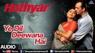 Ye Dil Deewana Hai - Full Song   Hathyar   Sanjay Dutt