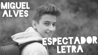 Miguel Alves   Espectador (LETRA)