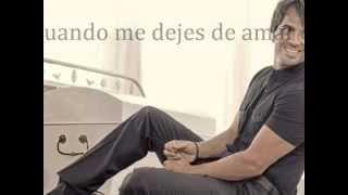 Cuando me dejes de amar -  Luis Fonsi - Letra