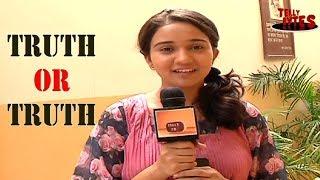 Truth or Truth with Ashi Singh aka Naina    Ye Unn Dinon Ki Baat Hai!