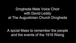 Drogheda Male Voice Choir   The Augustinian Drogheda   1916 Mass