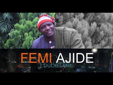 Ebube Dike - Femi Ajide (Official)
