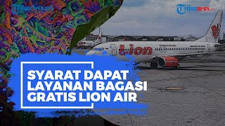 Berikut Syarat untuk Dapatkan Bagasi Gratis Lion Air Rute Jakarta-Batam