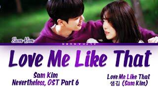 [FULL] Sam Kim (샘김) - 'Love Me Like That' Nevertheless OST 6 [알고있지만, OST 6] Lyrics/가사 [Han Rom Eng]