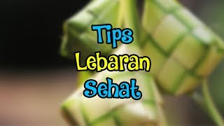Besok Lebaran, Tips Tetap Sehat Setelah Lebaran