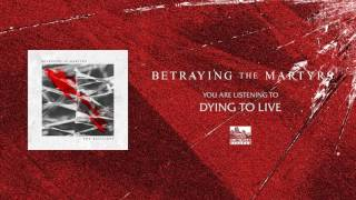 BETRAYING THE MARTYRS - Dying to Live