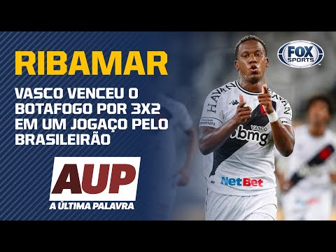 HOJE TEVE GOL DO RIBAMAR! Vasco derrota o Botafogo por 3 x 2 pelo Brasileirão | A Última Palavra