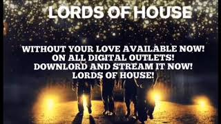 Without Your Love By Lords Of House