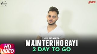 Main Teri Ho Gayi | Millind Gaba | 2 Day to Go | Speed Records
