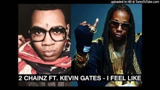 2 Chainz - I Feel Like (Feat. Kevin Gates)