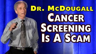 Cancer Screening Is A Scam - Dr. McDougall