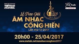 LỄ TRAO GIẢI ÂM NHẠC CỐNG HIẾN LẦN THỨ 12 - 2017 | Thể Thao Văn Hóa