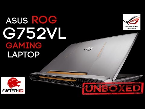 ASUS ROG G752VL Gaming Laptop Unboxing & Benchmarking