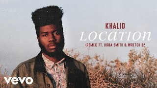 Khalid   Location Ft. Jorja Smith, Wretch 32 (Remix) (Official Audio)