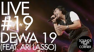 Sounds From The Corner : Live #19 Dewa 19 (Feat. Ari Lasso)