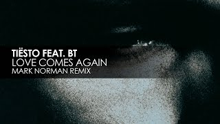 Tiësto featuring BT - Love Comes Again (Mark Norman Remix)