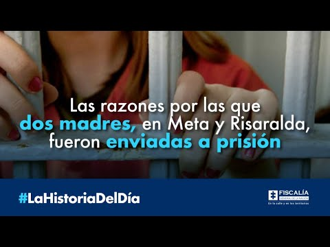 Las razones por las que dos madres, en Meta y Risaralda, fueron enviadas a prisión