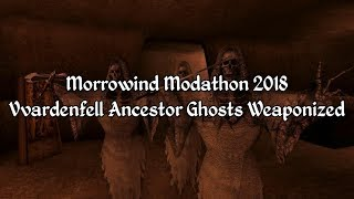 Morrowind Modathon 2018 - Vvardenfell Ancestor Ghosts Weaponized
