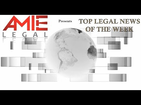 Top 10 Legal News Of The Week- Amie Legal- May 7th to 12th, 2018