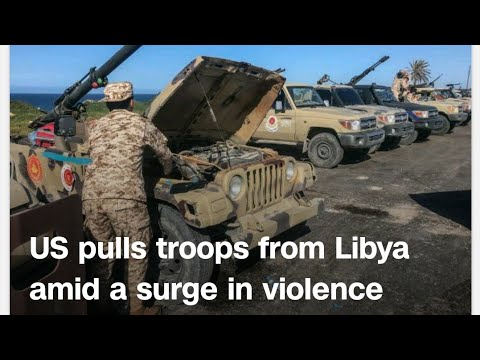 US pulls troops from Libya amid a surge in violence | CNN news
