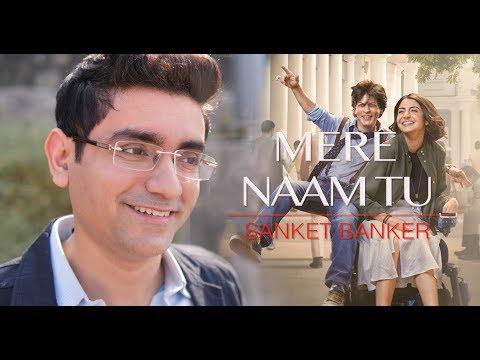 Mere Naam Tu (Zero) - Cover by Sanket Banker