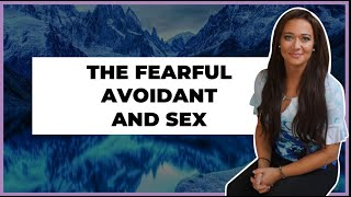 Fearful Avoidant Attachment Style & Intimacy (Disorganized Attachment/Anxious-Avoidant)