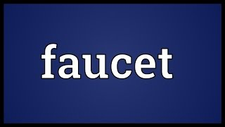 Faucet Meaning