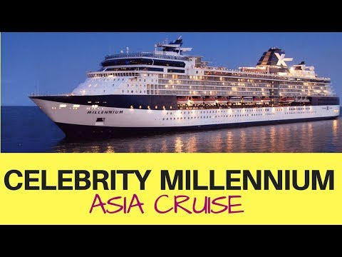 Celebrity Millennium Cruise -Singapore, Hongkong, Vietnam, Malasia, Philippines, Thailand,