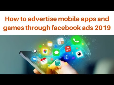 How to advertise mobile apps and games through facebook ads 2019