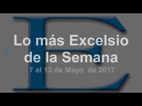 Lo más Excelsio de la Semana - 7 al 13 de mayo de 2017