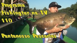 Programa Fishingtur na TV 110 - Pantanosso Pescarias