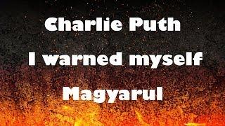 Charlie Puth   I Warned Myself | Magyarul, Magyar Felirattal [HUN Lyrics]