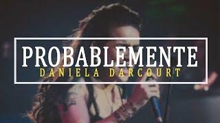 Probablemente - Daniela Darcourt     Agosto 2018   Officia