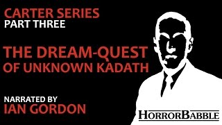 """The Dream-Quest of Unknown Kadath"" by H. P. Lovecraft / Dream Cycle 13/17"