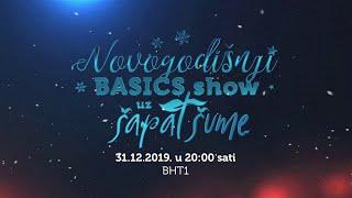 NOVOGODIŠNJI BASICS SHOW 2020 uz Šapat šume (31.12. u 20:00 sati na BHT1)
